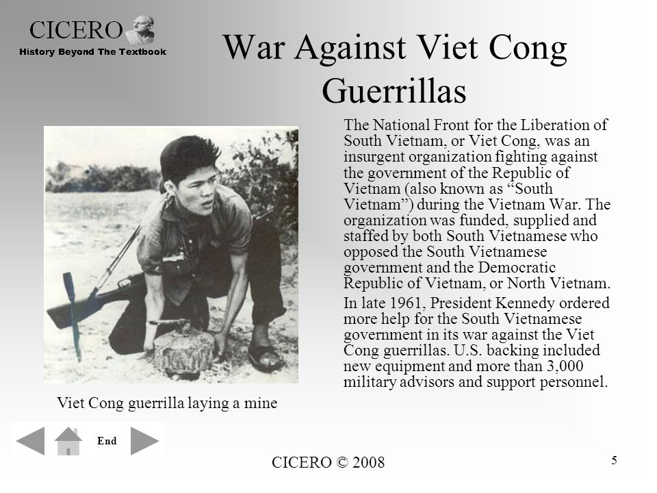 CICERO © 2008 5 War Against Viet Cong Guerrillas The National Front for the Liberation of South Vietnam, or Viet Cong, was an insurgent organization f
