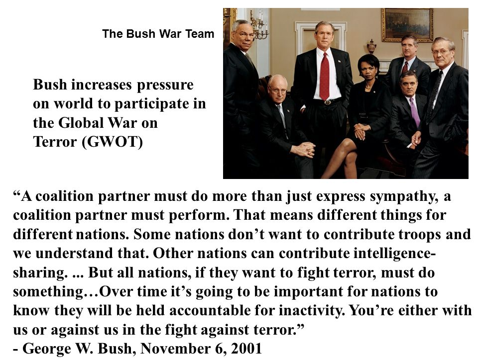 Bush increases pressure on world to participate in the Global War on Terror (GWOT) A coalition partner must do more than just express sympathy, a coalition partner must perform.