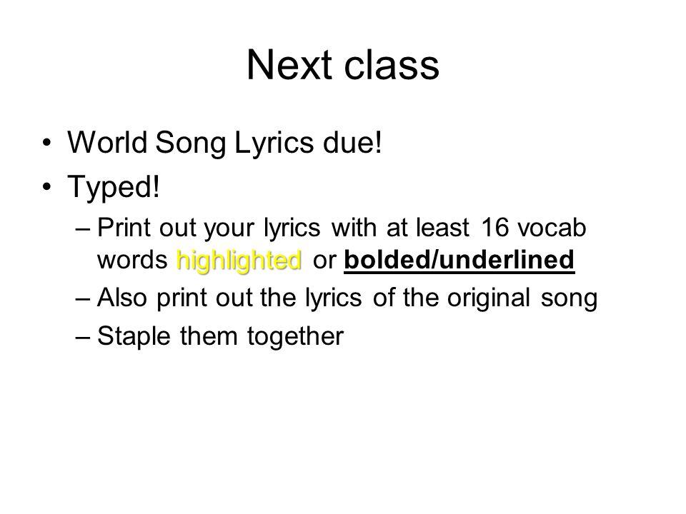 Next class World Song Lyrics due. Typed.