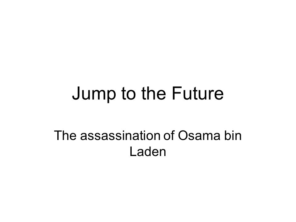 Jump to the Future The assassination of Osama bin Laden
