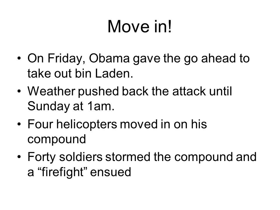 Move in. On Friday, Obama gave the go ahead to take out bin Laden.