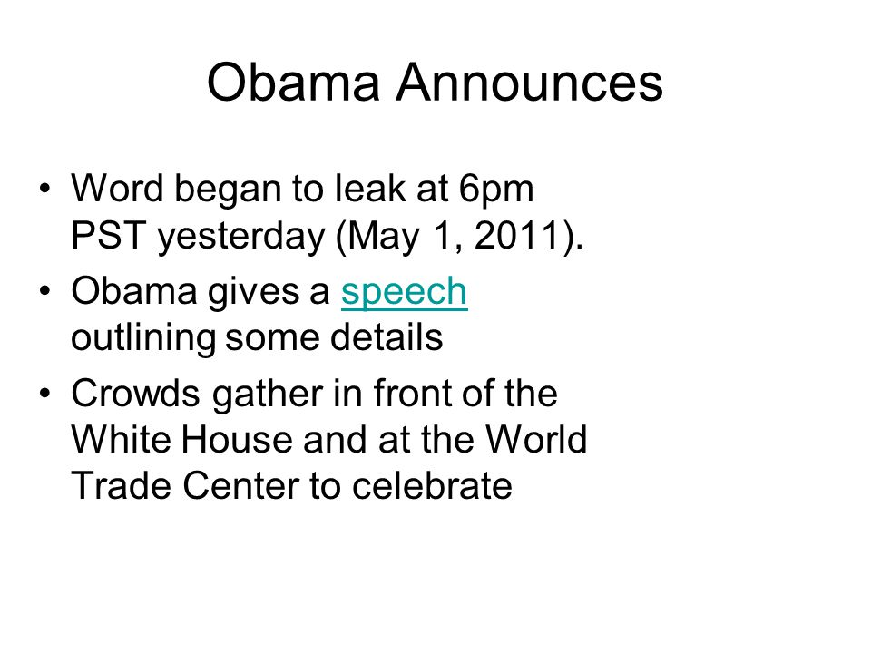 Obama Announces Word began to leak at 6pm PST yesterday (May 1, 2011).