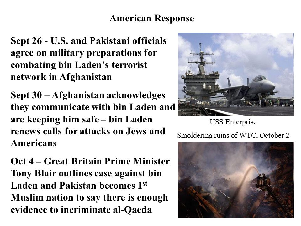 Operation Enduring Freedom Oct 6 – Bush warns Afghanistan time is running out and to hand over all terrorists; they refuse Oct 7 – US and Great Britain begin missile strikes against Taliban and al-Qaeda bases; Bush says, We will not waver, we will not tire, we will not falter, and we will not fail.