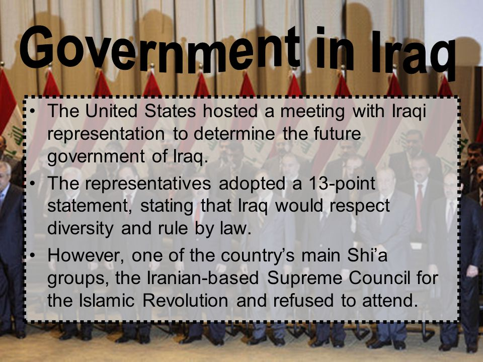The United States hosted a meeting with Iraqi representation to determine the future government of Iraq.