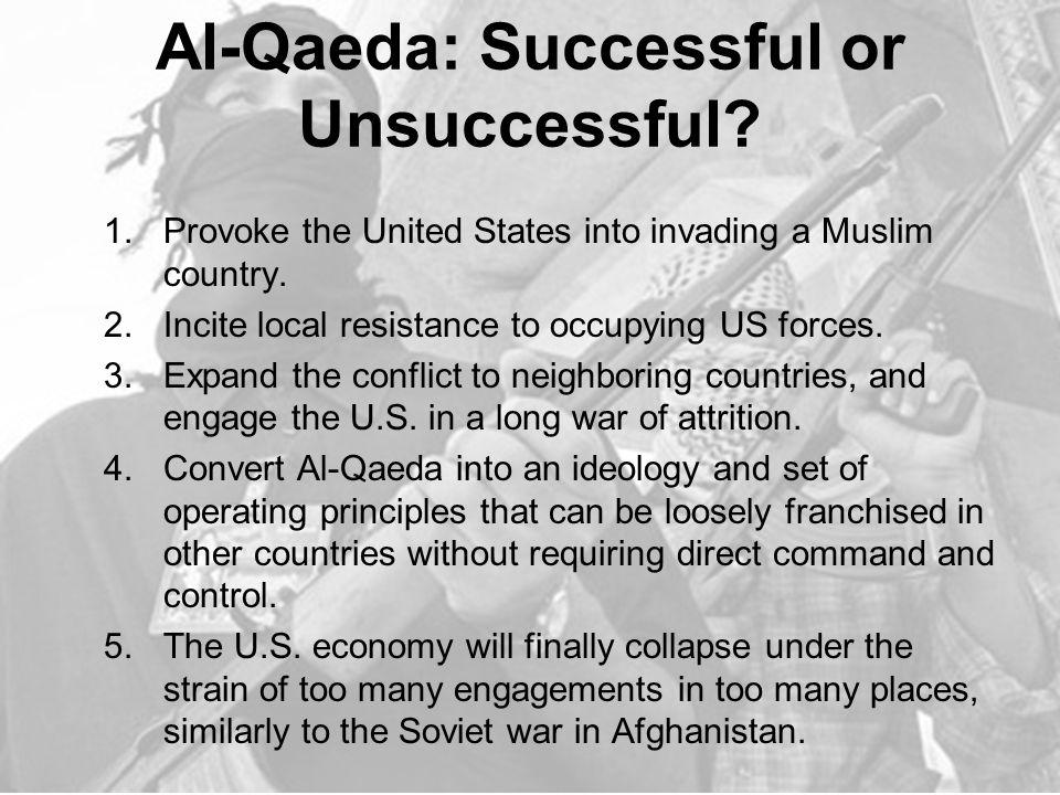 Al-Qaeda: Successful or Unsuccessful. 1.Provoke the United States into invading a Muslim country.