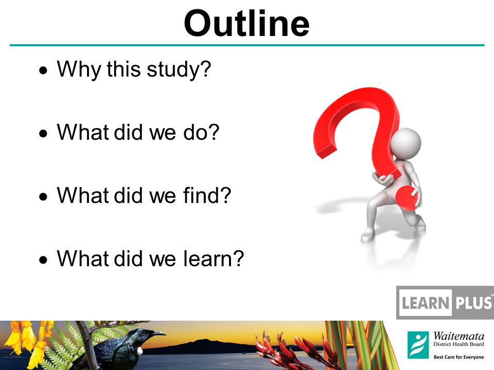 Outline  Why this study  What did we do  What did we find  What did we learn