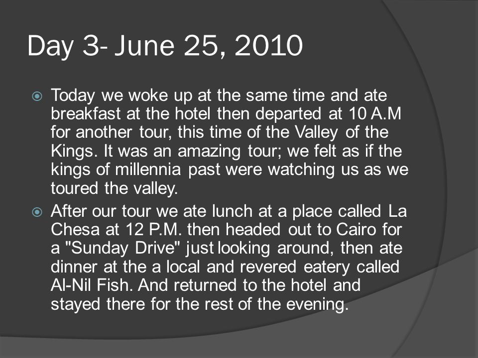 Day 3- June 25, 2010  Today we woke up at the same time and ate breakfast at the hotel then departed at 10 A.M for another tour, this time of the Valley of the Kings.