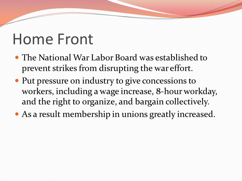 Home Front The National War Labor Board was established to prevent strikes from disrupting the war effort.