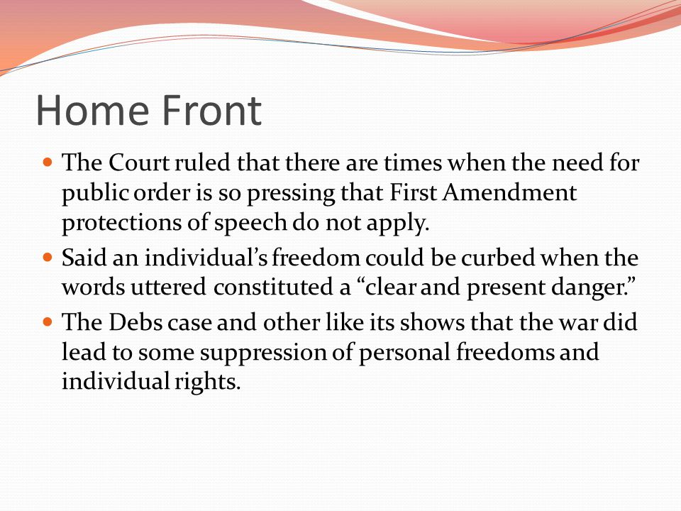 Home Front The Court ruled that there are times when the need for public order is so pressing that First Amendment protections of speech do not apply.