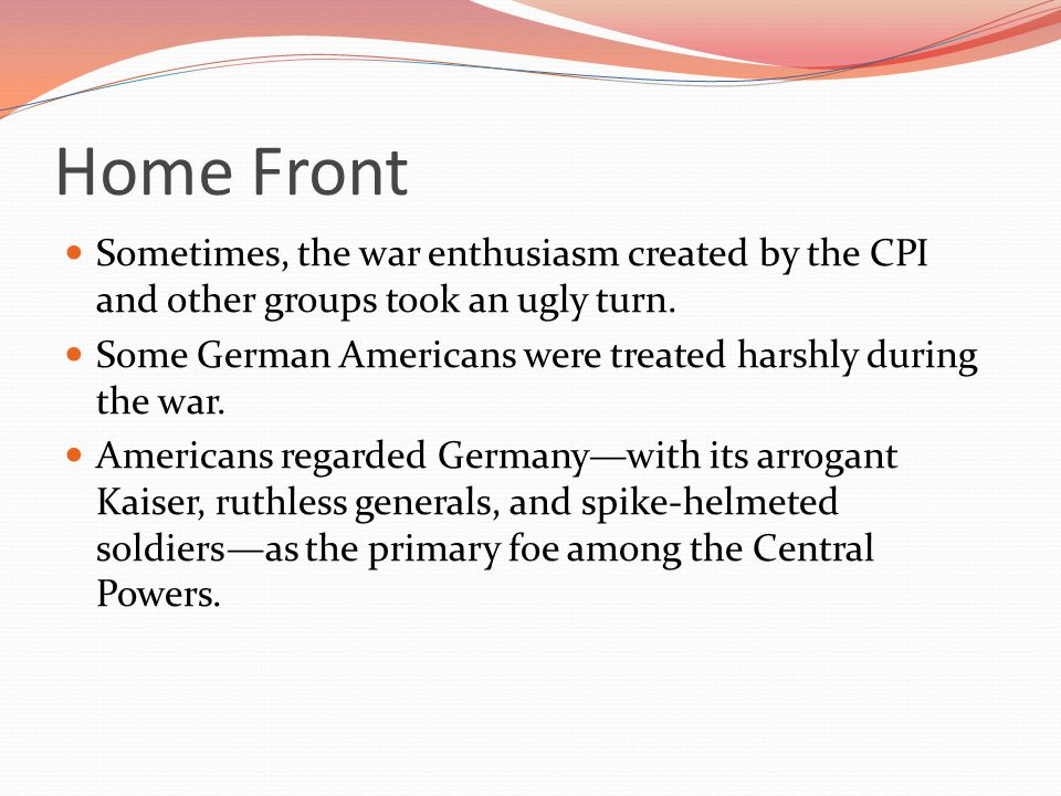 Home Front Sometimes, the war enthusiasm created by the CPI and other groups took an ugly turn.