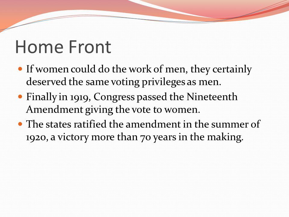 Home Front If women could do the work of men, they certainly deserved the same voting privileges as men.