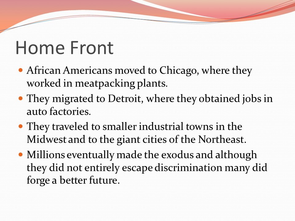 Home Front African Americans moved to Chicago, where they worked in meatpacking plants.