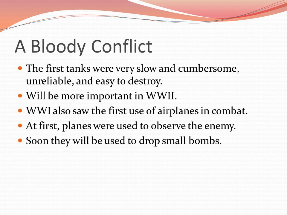 A Bloody Conflict The first tanks were very slow and cumbersome, unreliable, and easy to destroy.
