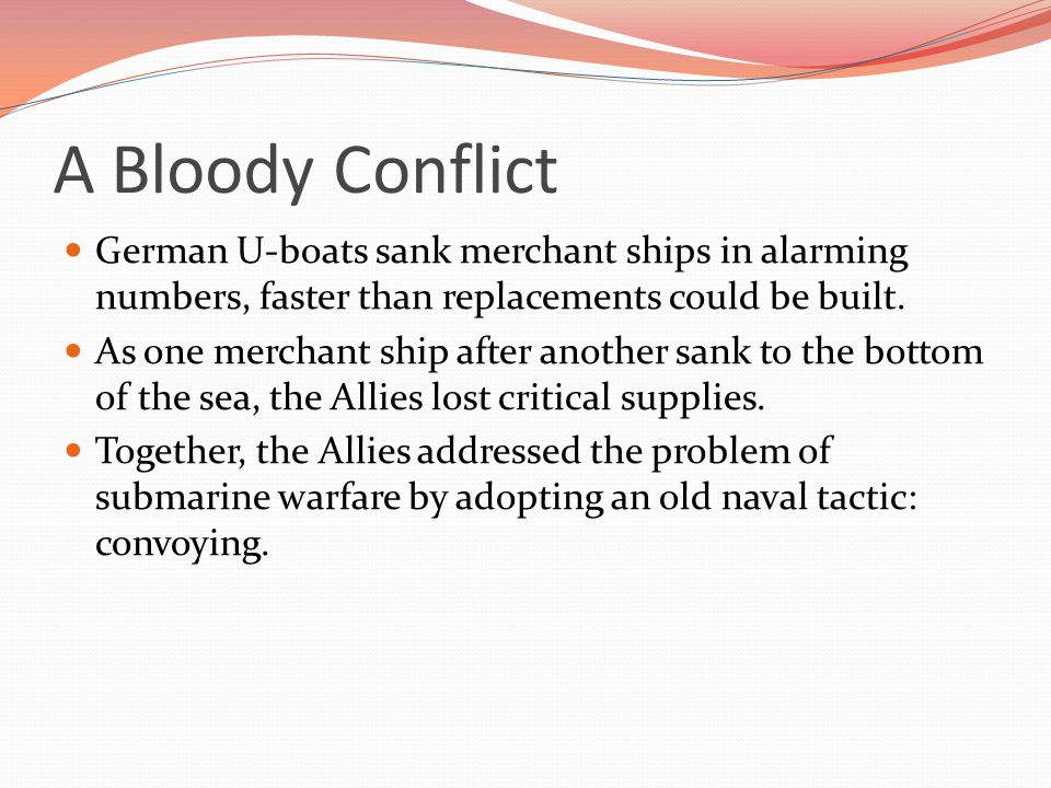 A Bloody Conflict German U-boats sank merchant ships in alarming numbers, faster than replacements could be built.