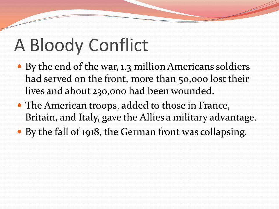 By the end of the war, 1.3 million Americans soldiers had served on the front, more than 50,000 lost their lives and about 230,000 had been wounded.