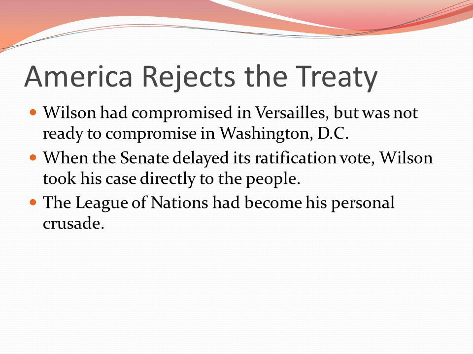 America Rejects the Treaty Wilson had compromised in Versailles, but was not ready to compromise in Washington, D.C.