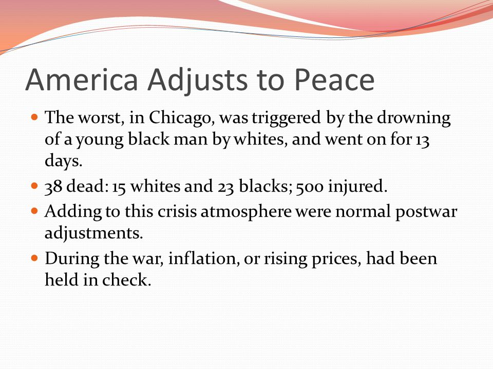 America Adjusts to Peace The worst, in Chicago, was triggered by the drowning of a young black man by whites, and went on for 13 days.
