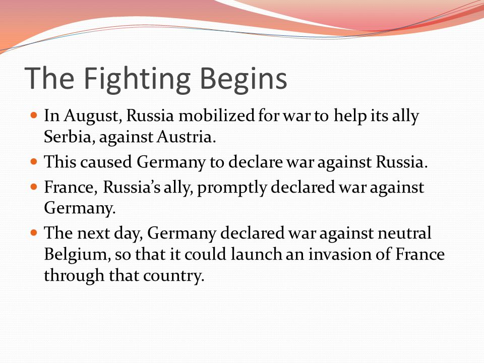 The Fighting Begins In August, Russia mobilized for war to help its ally Serbia, against Austria.