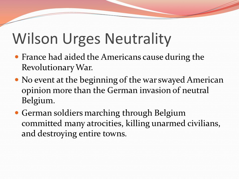 Wilson Urges Neutrality France had aided the Americans cause during the Revolutionary War.