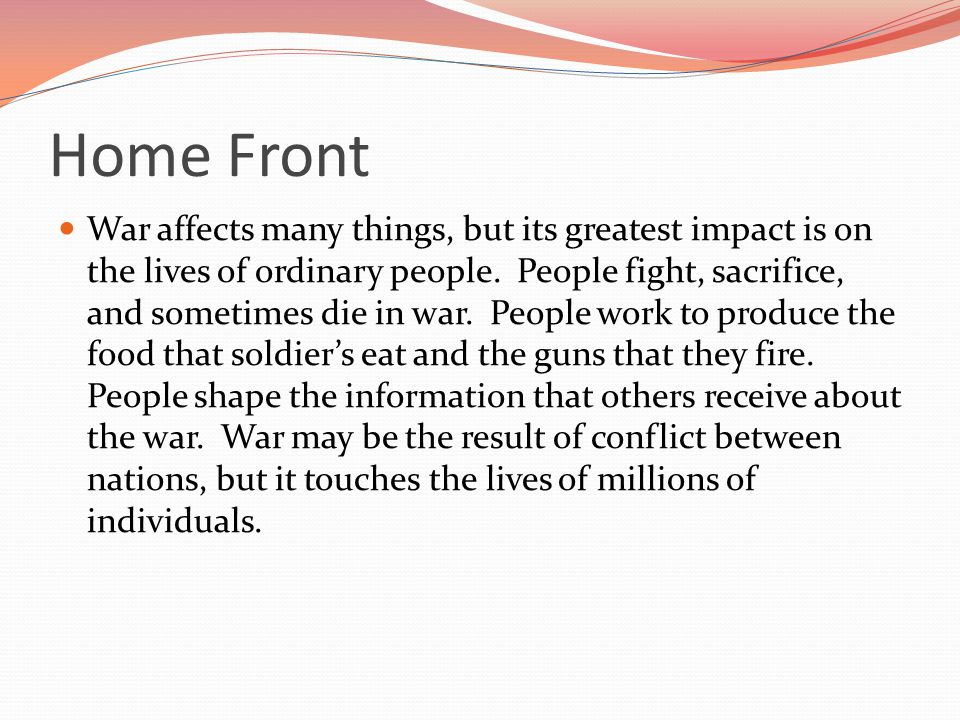Home Front War affects many things, but its greatest impact is on the lives of ordinary people.