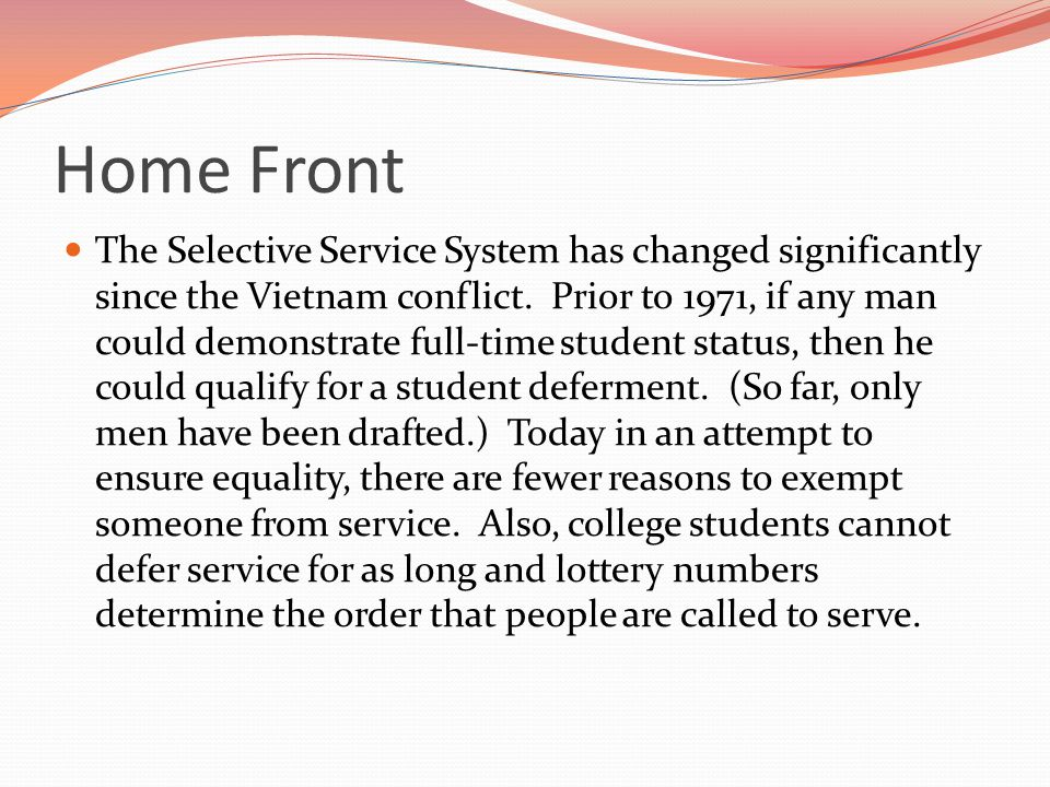 Home Front The Selective Service System has changed significantly since the Vietnam conflict.