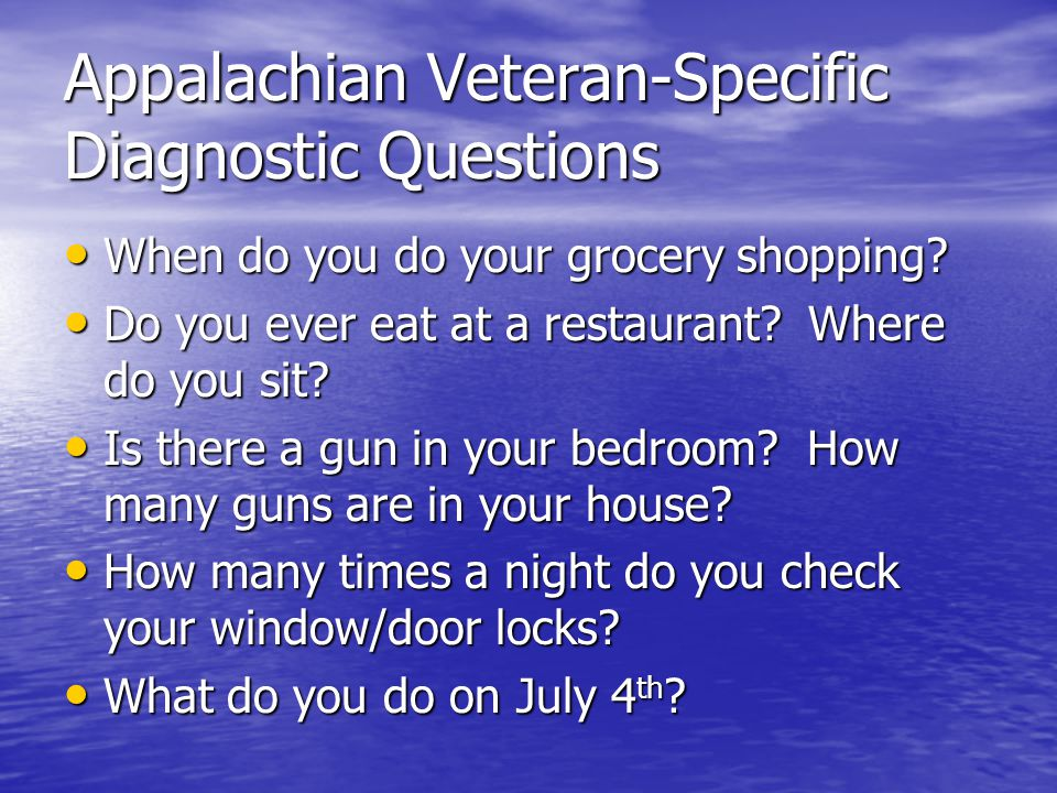 Appalachian Veteran-Specific Diagnostic Questions When do you do your grocery shopping.