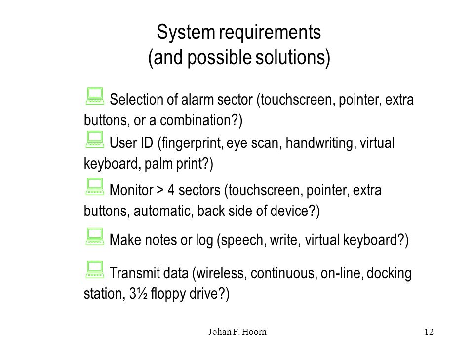 Johan F. Hoorn12 System requirements (and possible solutions)  Selection of alarm sector (touchscreen, pointer, extra buttons, or a combination?)  U
