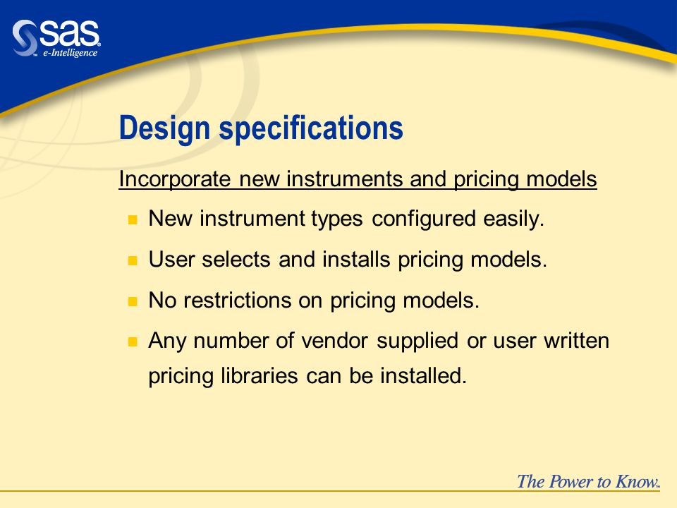 Design specifications Incorporate new instruments and pricing models n New instrument types configured easily.
