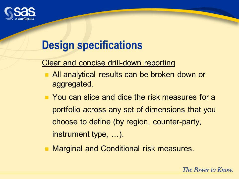 Design specifications Clear and concise drill-down reporting n All analytical results can be broken down or aggregated.