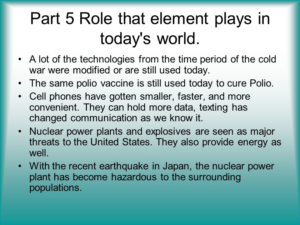 Part 5 Role that element plays in today s world.