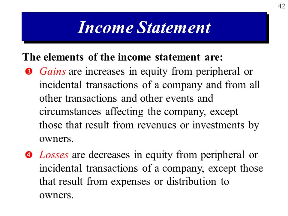 42  Gains are increases in equity from peripheral or incidental transactions of a company and from all other transactions and other events and circumstances affecting the company, except those that result from revenues or investments by owners.