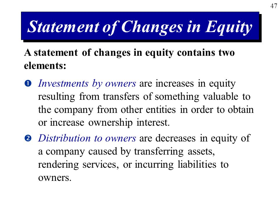 47  Investments by owners are increases in equity resulting from transfers of something valuable to the company from other entities in order to obtain or increase ownership interest.