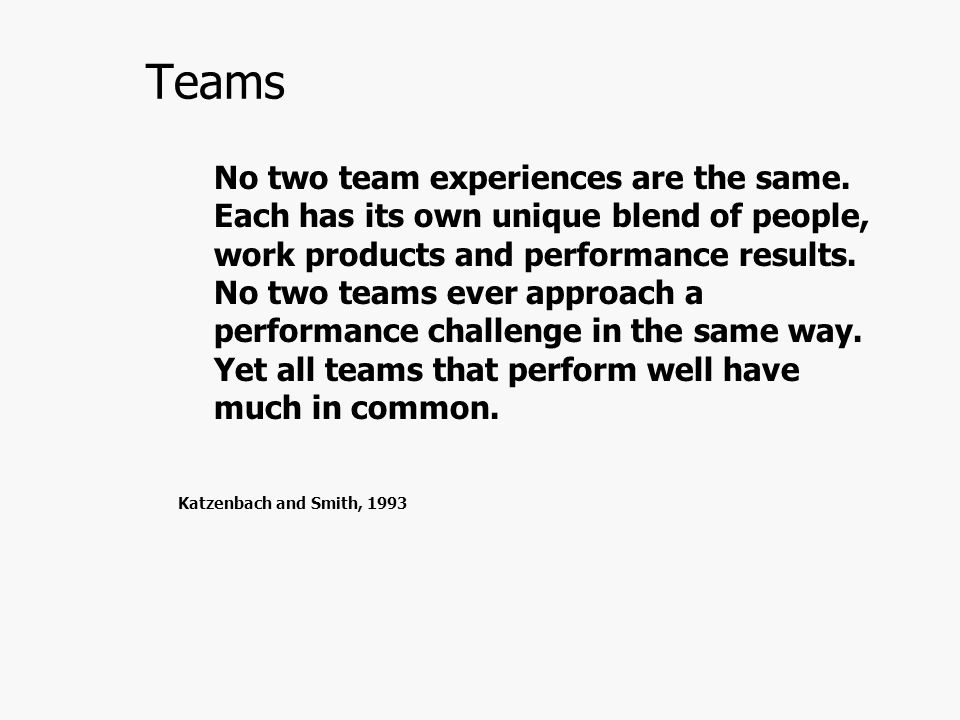 Teams No two team experiences are the same.