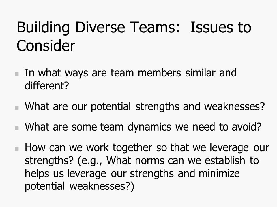 Building Diverse Teams: Issues to Consider In what ways are team members similar and different.