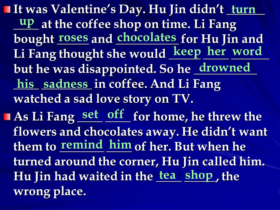 It was Valentine's Day. Hu Jin didn't ______ ____ at the coffee shop on time.