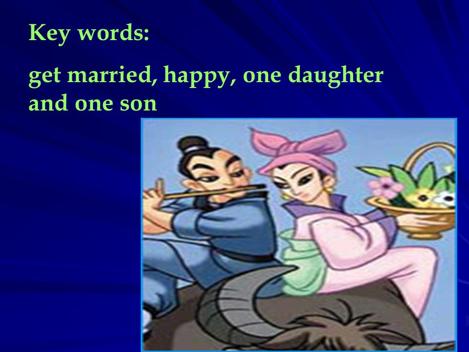 Key words: get married, happy, one daughter and one son