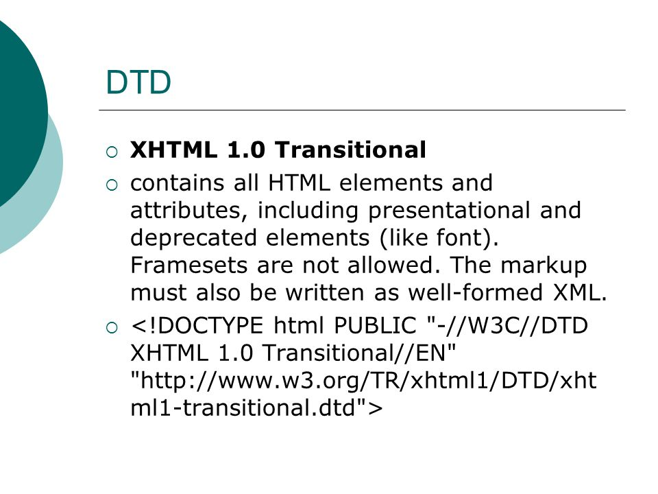 DTD  XHTML 1.0 Transitional  contains all HTML elements and attributes, including presentational and deprecated elements (like font).