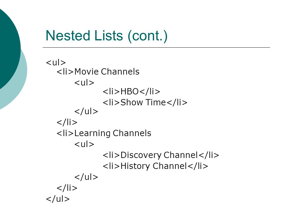 Nested Lists (cont.) Movie Channels HBO Show Time Learning Channels Discovery Channel History Channel