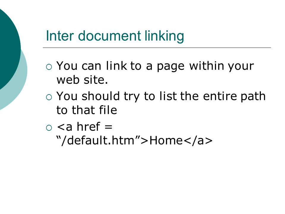 Inter document linking  You can link to a page within your web site.