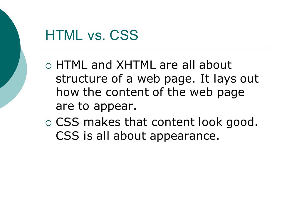 HTML vs. CSS  HTML and XHTML are all about structure of a web page.