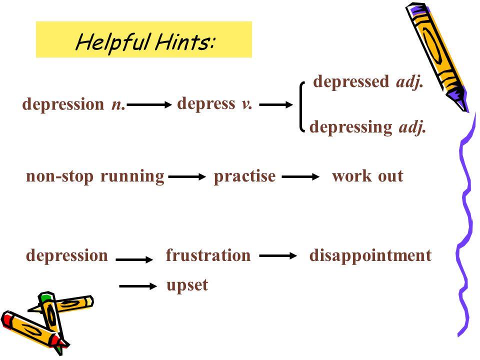 depression n. depress v. depressed adj. depressing adj.