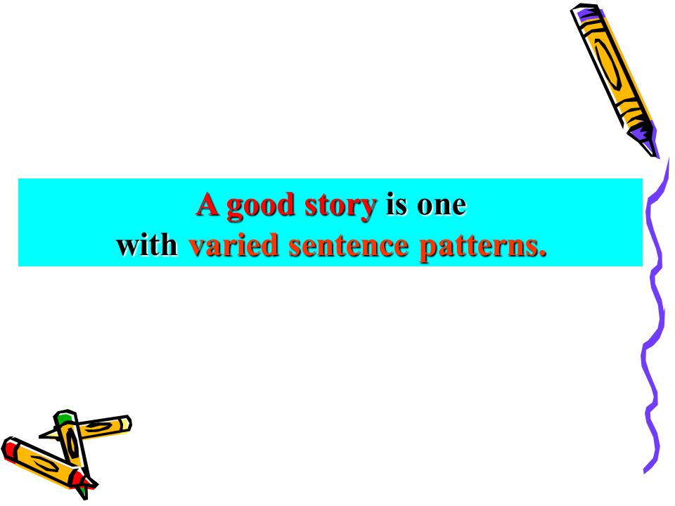 A good story is one with varied sentence patterns.