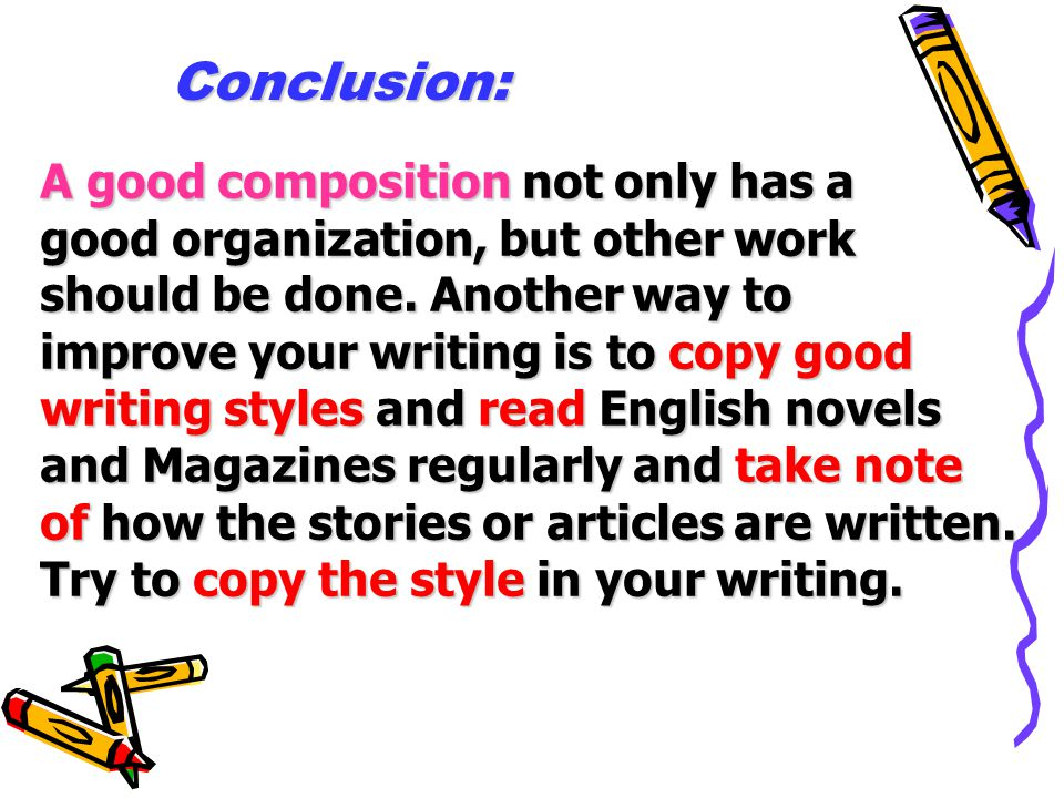 Conclusion: A good composition not only has a good organization, but other work should be done.