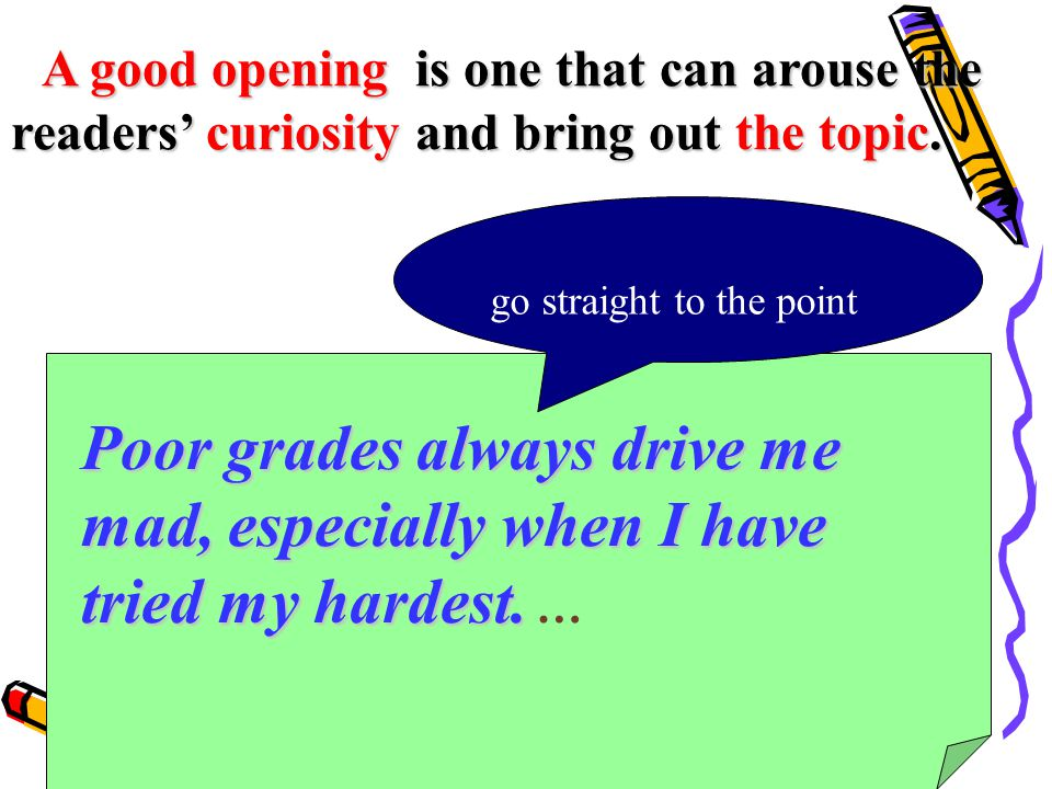 Poor grades always drive me mad, especially when I have tried my hardest.