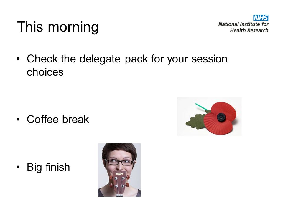 This morning Check the delegate pack for your session choices Coffee break Big finish