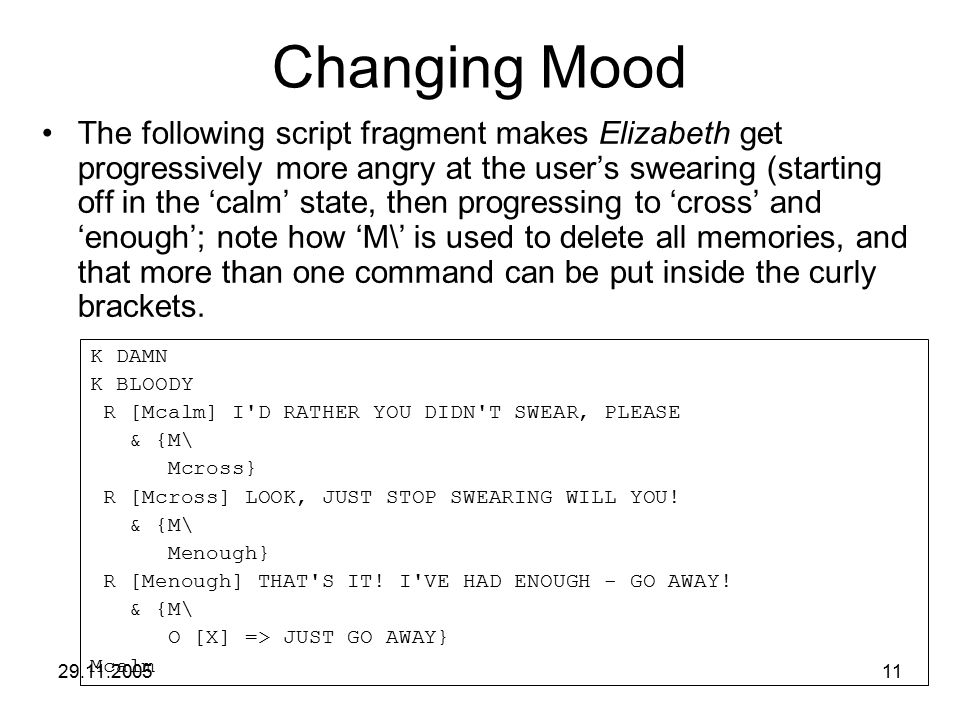 29.11.200511 Changing Mood The following script fragment makes Elizabeth get progressively more angry at the user's swearing (starting off in the 'cal