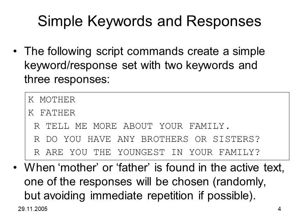 29.11.20054 Simple Keywords and Responses The following script commands create a simple keyword/response set with two keywords and three responses: Wh