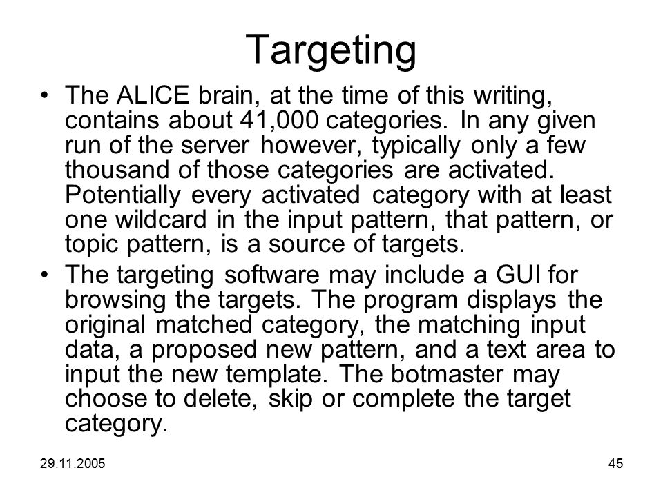 29.11.200545 Targeting The ALICE brain, at the time of this writing, contains about 41,000 categories. In any given run of the server however, typical