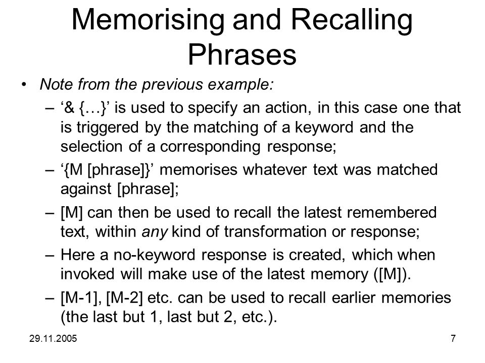 29.11.20057 Memorising and Recalling Phrases Note from the previous example: –'& {…}' is used to specify an action, in this case one that is triggered
