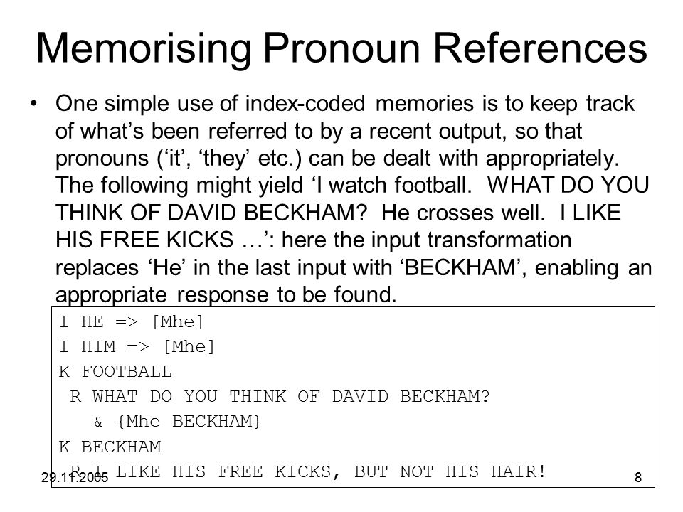 29.11.20058 Memorising Pronoun References One simple use of index-coded memories is to keep track of what's been referred to by a recent output, so th